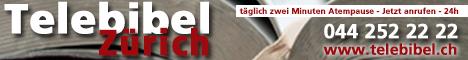 Telebibel Z�rich / T�glich neue Kurzbotschaft / 24 h anrufen / 044 252 22 22 / Warum nicht jetzt?